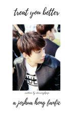 Treat You Better || Joshua Hong [SEVENTEEN] by Starring5SOS