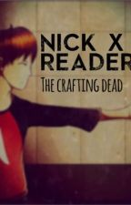 The Crafting Dead (Nick X Reader Fanfic || completed/DISCONTINUED BUT FINISHED) by Aaren_Cipher