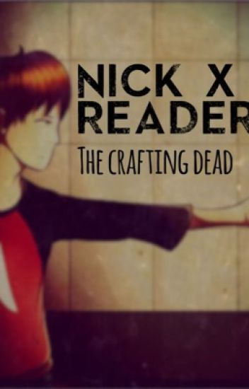 The Crafting Dead (Nick X Reader Fanfic || completed/DISCONTINUED BUT FINISHED)