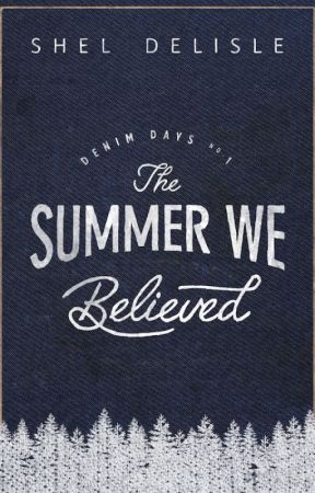 The Summer We Believed (Denim Days #1) by sheldelisle