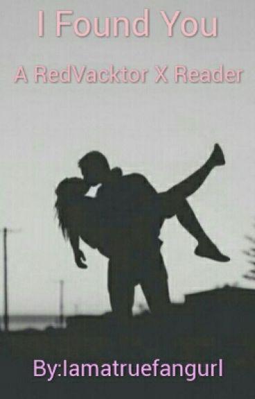 I Found You... (RedVacktor X Reader)