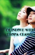 i'm INLOVE with my TROPA-CLASSMATE by loveadik