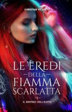 Le Eredi Della Fiamma Scarlatta-ATTO I; Il Destino dell'Eletta by ChristianVicaretti