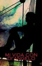 Mi Vida Con Di Angelo by TatianaGalvisTamara6