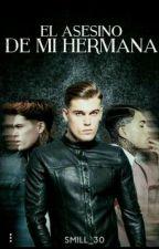 El Asesino De Mi Hermana. by smill_30