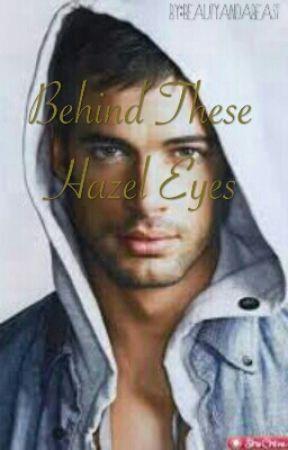 Behind Those Hazel Eyes by immabeautyandabeast