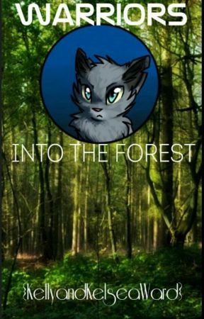 Warriors Into The Forest (Book 1) by KellyandKelseaWard