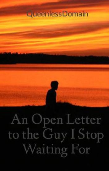 An Open Letter to the Guy I Stop Waiting For - Teffani Kris