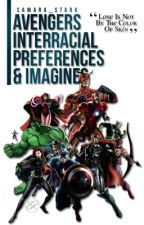 Avengers Interracial Preferences & Imagines【OPEN】 by SamaraTheWriter