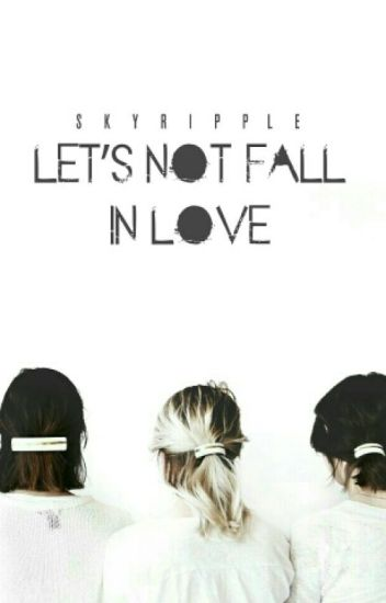 Let's Not Fall In Love [hiatus]