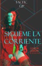 Sigueme La Corriente (CAMREN G!P) by merari-cabello