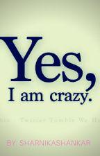 Yes, I am crazy. by sharnikashankar