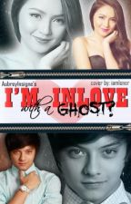 I'm INLOVE with a Ghost? *u* (KATHNIEL) by BREELoves