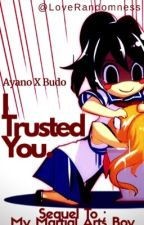 I Trusted You(Martial Art¡Budo X Yandere¡Ayano)[Sequel To 'My Martial Art Boy'] by LoveRandomness