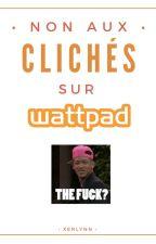 NON aux clichés sur Wattpad ! by Xerlynn