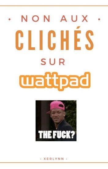 NON aux clichés sur Wattpad !
