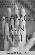 Seamos Un Cliché /2  by MariaAoyp