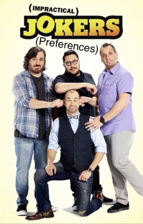 Impractical Jokers Preferences by ImpracticallyTrash
