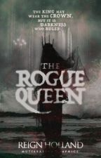 The Rogue Queen by Literature_Freak1019