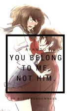 You Belong To Me,Not Him(Martial Art¡Budo X Yandere¡Ayano) by LoveRandomness