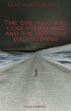 Dual soul vol 1: The Girl Who Had Lost Everything And The Boy Who Had Nothing by scarlietiechie