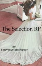 The Selection RP |CLOSED| by ForeverAMultiShipper