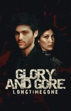 Glory and Gore (coming soon) by longtimegone