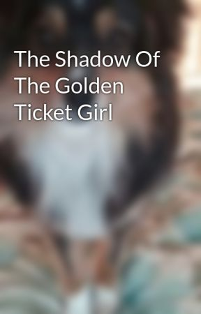 The Shadow Of The Golden Ticket Girl by tink21tori