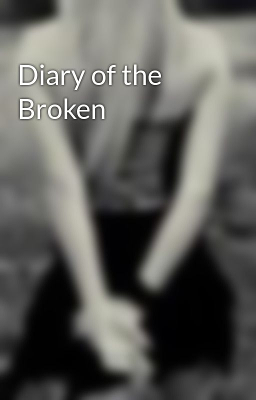 Diary of the Broken by ItsMyStory