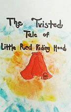 The Twisted Tale of Little Red Riding Hood by VFantasyD