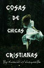 Cosas que sólo le pasan a una chica cristiana by KassandraVelazquezBe