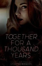 Together for a thousand years #EtherealAward17 #Wattys2017 by Storyscheisserin