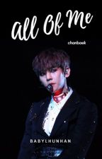 All Of Me [Chanbaek] ~Pause~ by babylhunhan