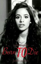 Born To Die ,,    camren by oiamovc