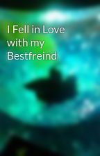 I Fell in Love with my Bestfreind by tiffgirl69