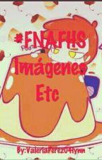 #FNAFHS Imágenes Etc  by ValeriaPerez04lynn