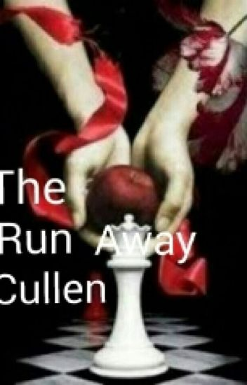 The Run Away Cullen (DELETING SOON))