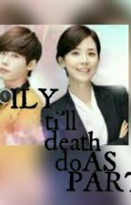 ILoveYou_ti'll Death Do As Part(oneShotStory) by xxjhejhei