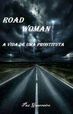 ROAD WOMAN   A Vida de Uma Prostituta by Pazguerreiro