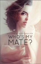 Who's My Mate? (Book 3) by BleachGulper