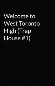 Welcome to West Toronto High (Trap House #1) by Love_Me_Bubbles
