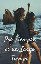 Por Siempre Es Un Largo Tiempo [Terminada] by Reinas_Indirectas