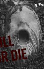Kill Or Die by WhoIsGiuliaC
