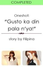 "(Oneshot) ""Gusto ka din pala n'ya!"" by Filipina"
