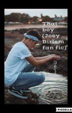 That Boy (Joey Birlem fan fic) by KarolinaGawron9