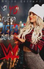 Si yo fuera Jefa de la WWE by maitep1