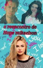 O reencontro de Hope Mikaelson by Gabby_Mikaelson