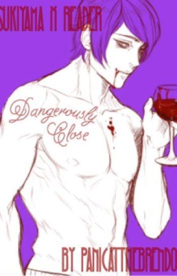 Dangerously Close (Tsukiyama x Reader)