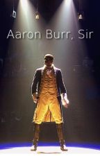 Aaron Burr, Sir by Write_RiseUp