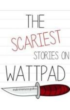 The scariest stories on wattpad by malvernmusicgodess